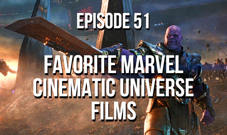 Favorite Marvel Cinematic Universe Films – Episode 51