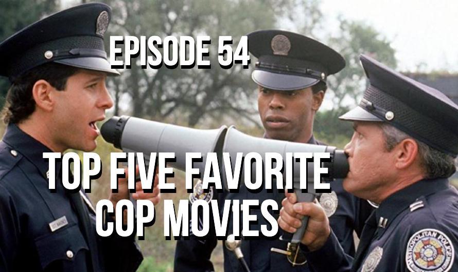 Top Five Favorite Cop Movies – Episode 54