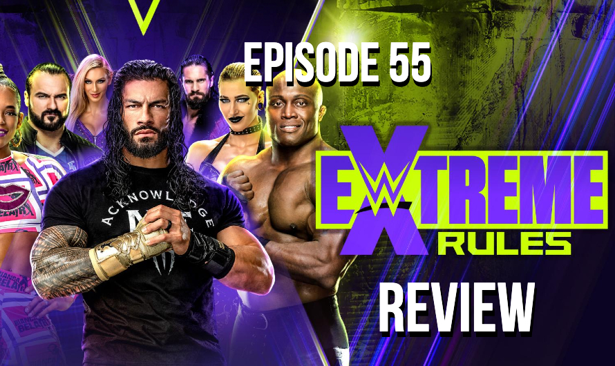 WWE Extreme Rules 2021 Review – Episode 55