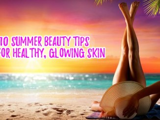 Top Ten Summer Beauty Tips