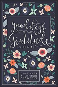 Good Days Start with Gratitude Journal