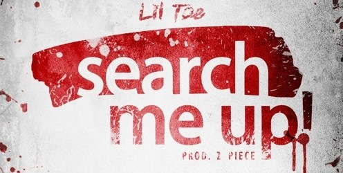 Lil Toe - Search Me Up