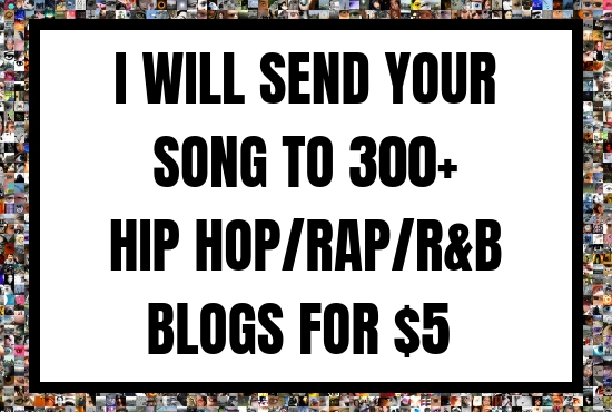 I Will Send Your Music to Over 300 Hip Hop, Rap and RnB Blogs