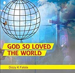 Dizzy K Falola - God So Loved The World