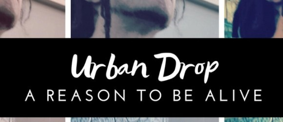Urban Drop - A Reason to Be Alive