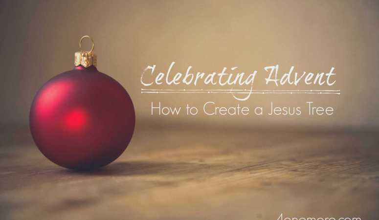 Celebrating Advent:  How to Create a Jesus Tree