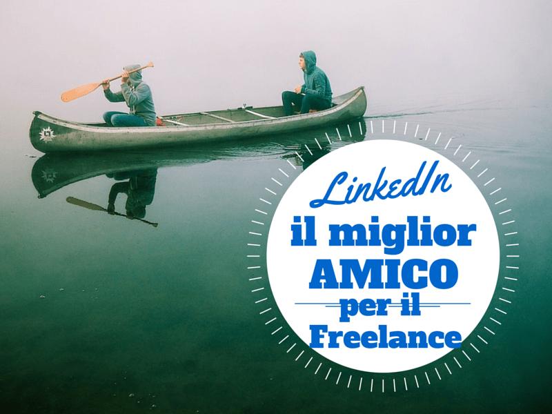 LinkedIn per freelance: il tuo miglior amico