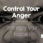 Control Your Anger and Enjoy Your Football