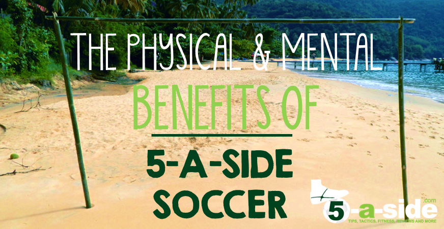 Benefits of 5-a-side