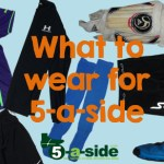 What to wear for 5-a-side. Kit