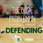 5-A-SIDE & FUTSAL DEFENDING Basic Problem