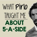 What Pirlo taught me about 5-a-side