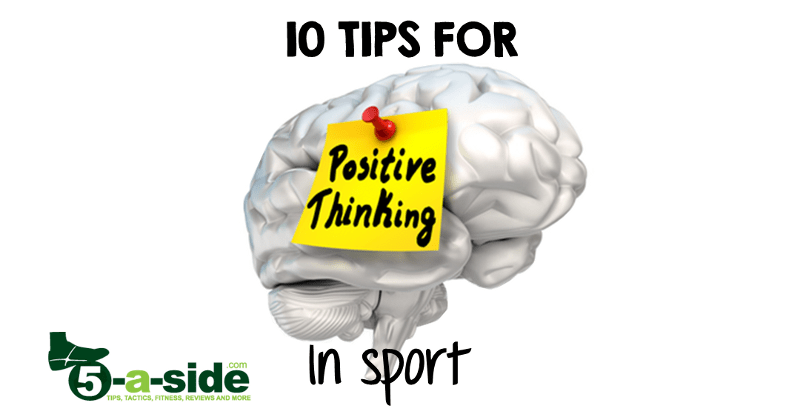 10 Tips for positive thinking in sport psychology