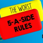 The Worst 5-a-side Rules