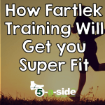 How Fartlek Training will Get you Super Fit