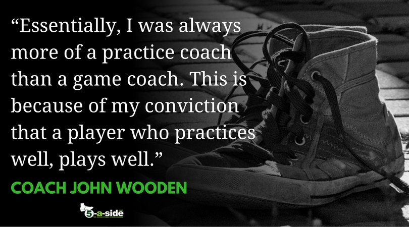 Coach Wooden Practice Quote