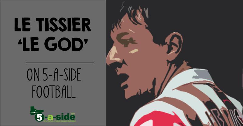 Le Tissier Le God on 5-a-side Football