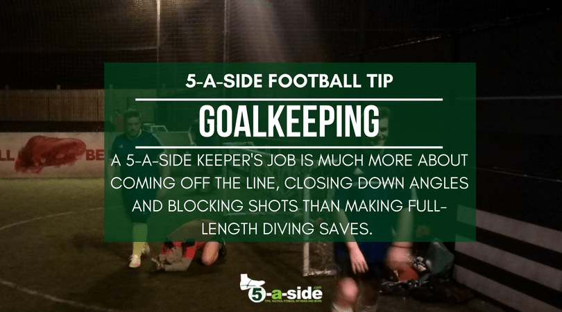 goalkeeping tip for 5 a side goalkeeper