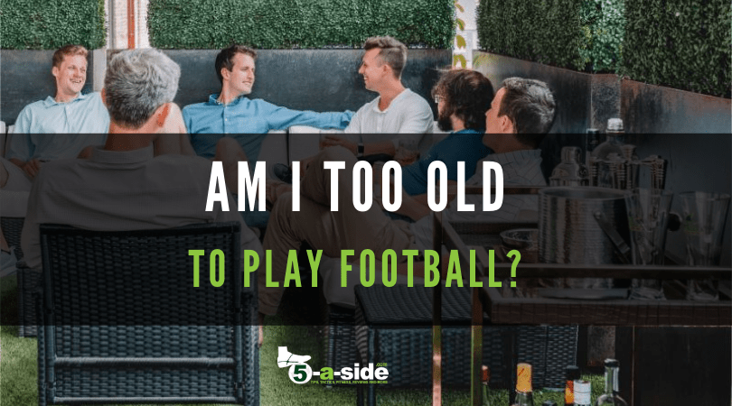 Am I too old to play football?
