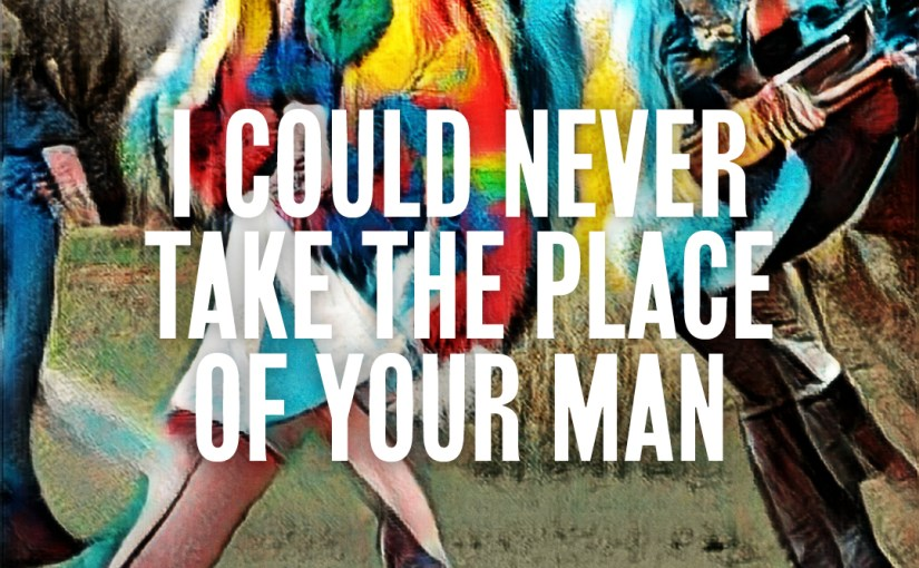 35: I Could Never Take The Place Of Your Man