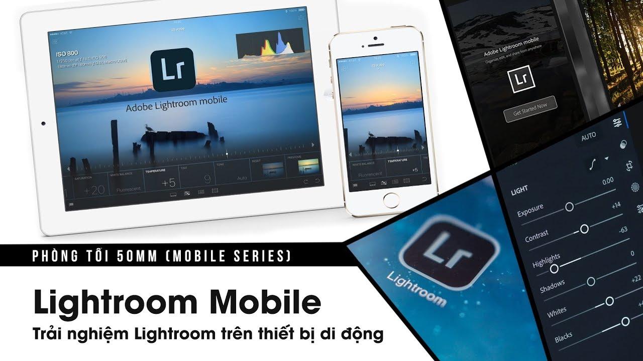 Phòng tối 50mm Mobile Tập 8: Lightroom Mobile (Phần 1)   50mm Vietnam