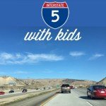 Tips for road trip down I-5 with kids