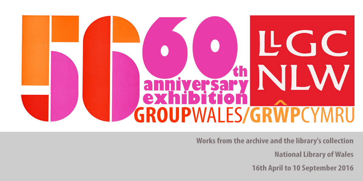 GROUPWALES/GRWPCYMRU, Works from the archive and the library's collection National Library of Wales 16th April to 10 September 2016
