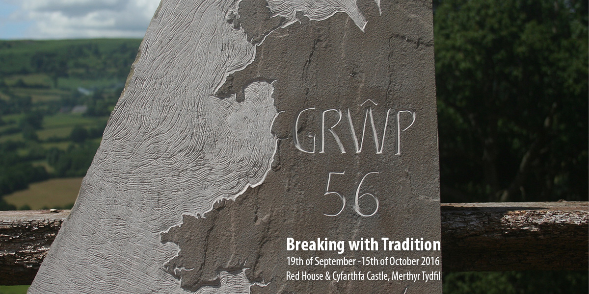 Breaking with Tradition 19th of September -15th of October 2016 Red House & Cyfarthfa Castle, Merthyr Tydfil .