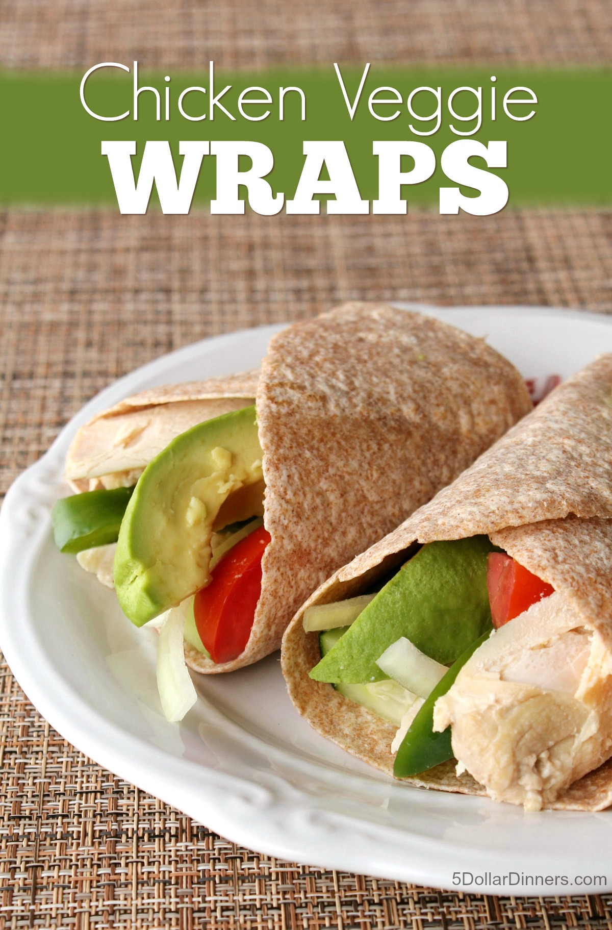 Chicken Veggie Wraps from 5DollarDinners.com