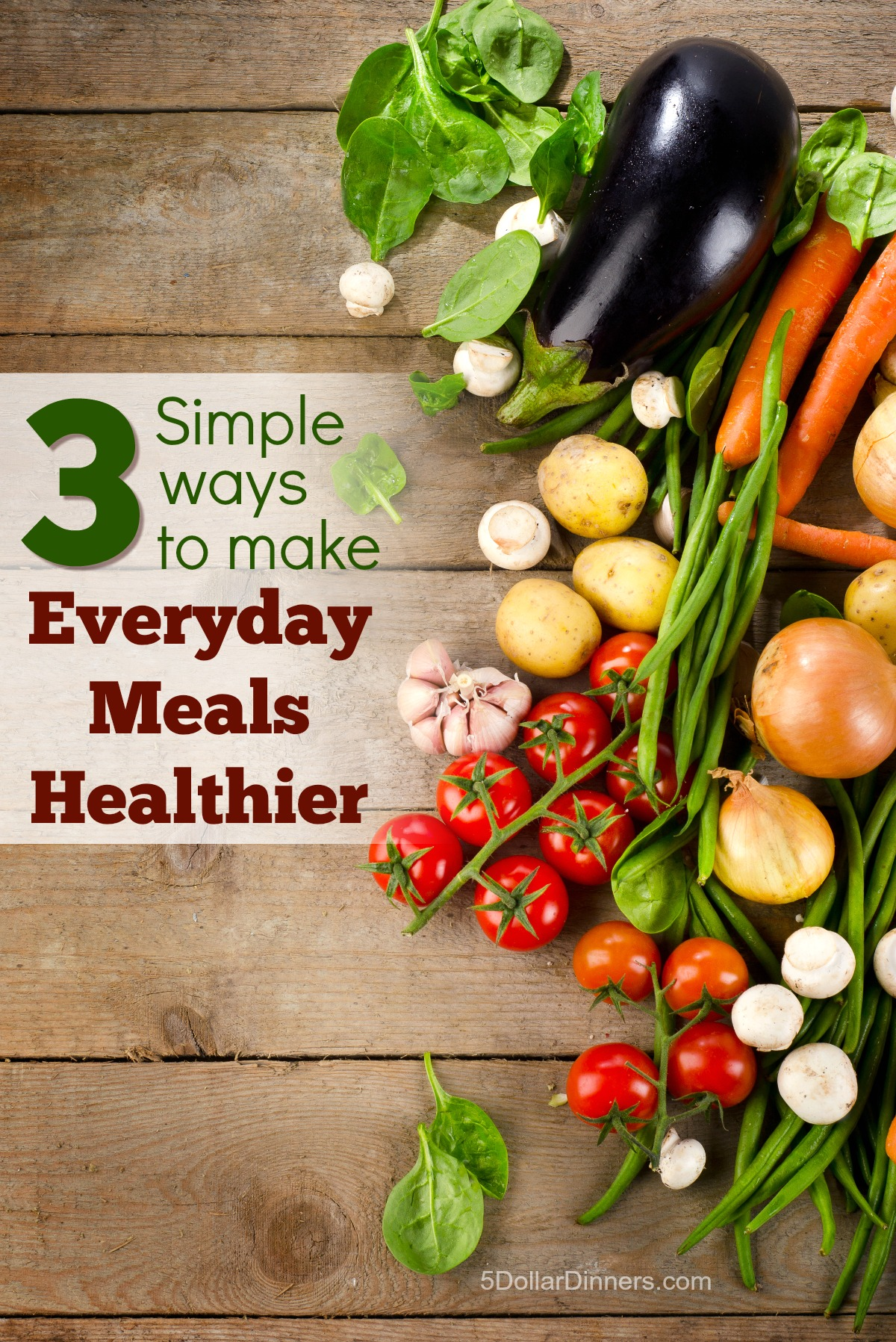 3 Simple Ways to Make Everyday Meals Healthier from 5DollarDinners.com