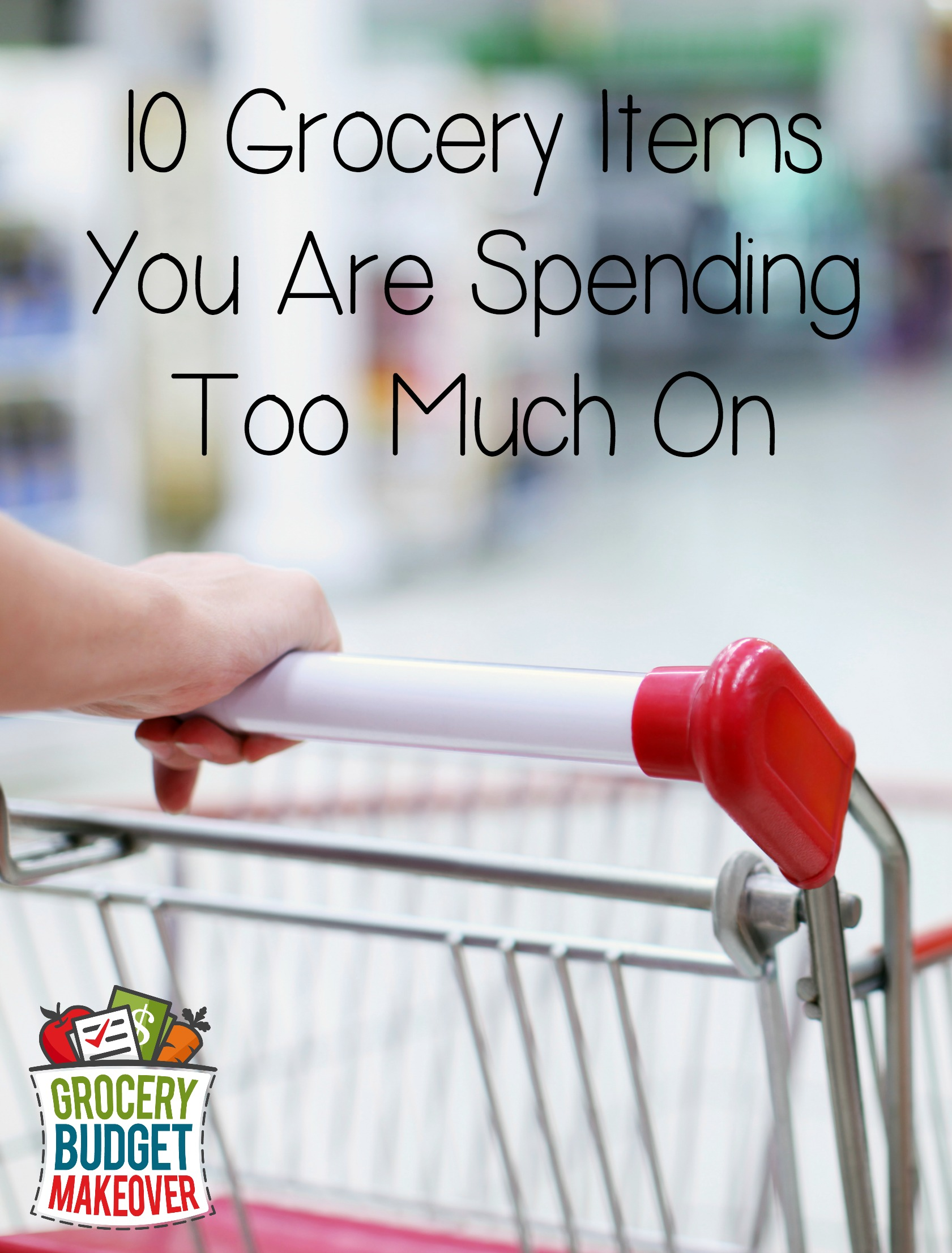 10 Grocery Items Spending Too Much