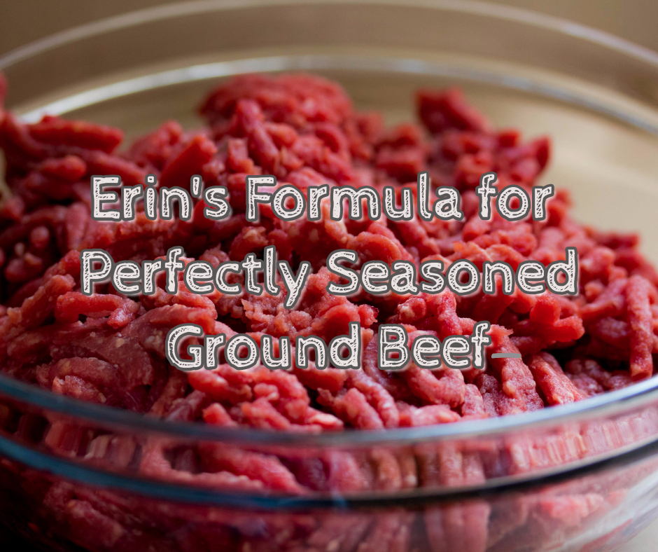 Perfectly Seasoned Ground Beef A Recipe And Ratio