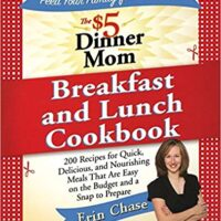 The $5 Dinner Mom Breakfast and Lunch Cookbook: