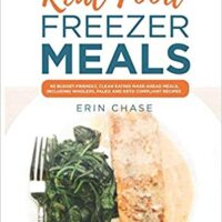 Real Food Freezer Meals: 65 Budget-Friendly, Clean Eating Make-Ahead Meals, Including Whole30, Paleo and Keto Compliant Recipes