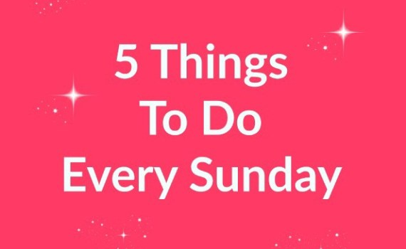 5 things to do every Sunday