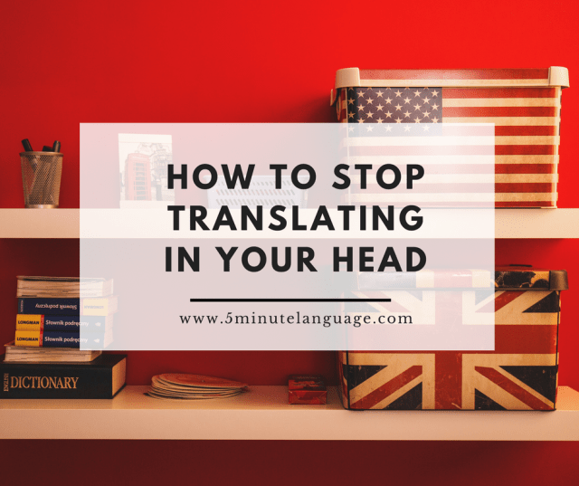 how to stop translating words in your head