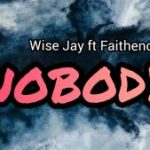 Wisejay ft faithencial-Nobody(Gospel)