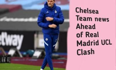 Chelsea Team news ahead of Real Madrid UCL Clash