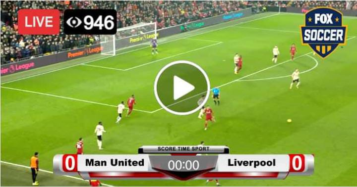 Watch Manchester United vs Liverpool Live