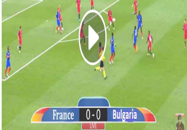 Watch France vs Bulgaria Live Match and Goal Highlights
