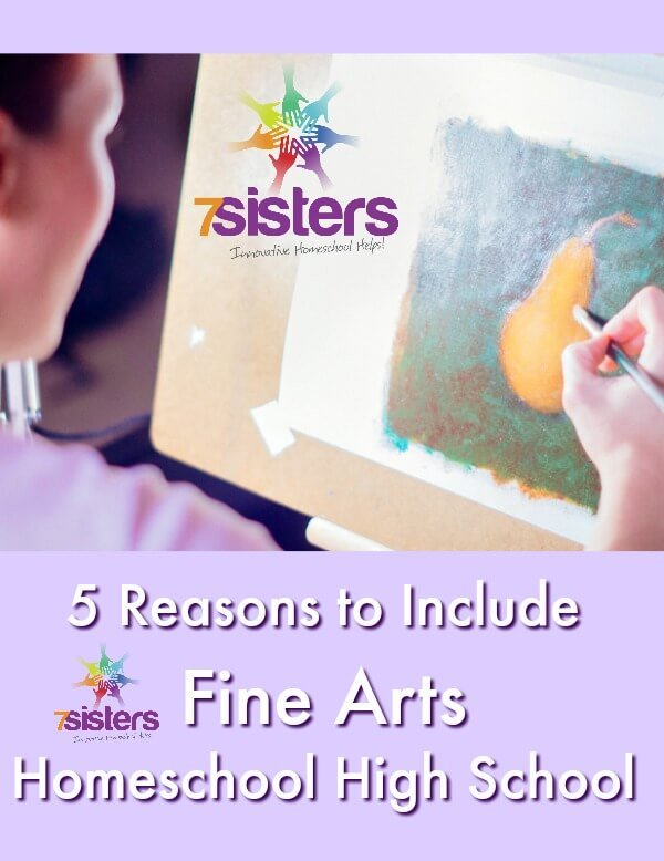 5 Reasons to Include Fine Arts in Your Homeschool High School 7SistersHomeschool.com Fine Arts in homeschool high school build powerful transcripts and character.