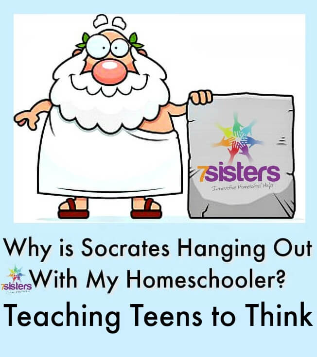Why is Socrates Hanging Out with My Homeschooler? Teaching Teens to Think 7SistersHomeschool.com