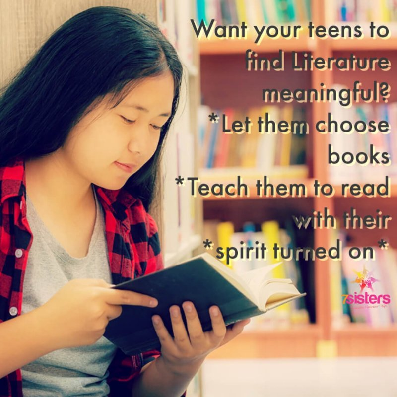Want your teens to find Literature meaningful? Let them choose some of their books to read. Teach them to read with their spirit turned on. And other tips.