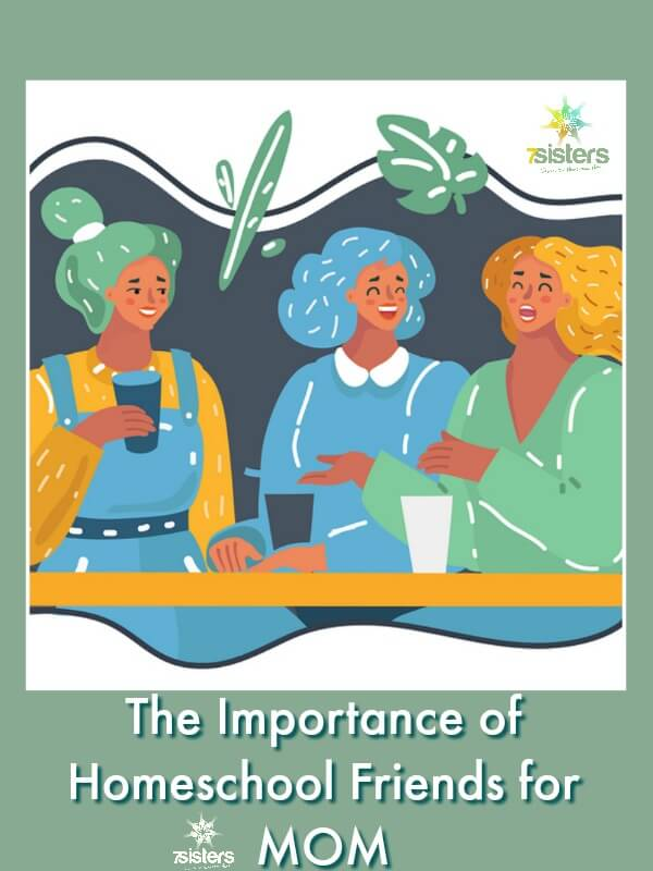 The Importance of Homeschool Friends for MOM. We homeschool moms need our support systems, too. Socialization for homeschool moms. Here's why and how. #HomeschoolMoms #HomeschoolSocialization #HomeschoolMomFriends #SupportForHomeschoolMoms #7SistersHomeschool