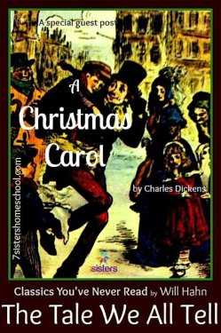 Dickens' A Christmas Carol A Favorite Tale We Might Not Have Read by Will Hahn for 7SistersHomeschool.com