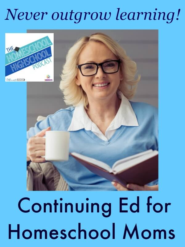Homeschool Highschool Podcast Ep 29 Continuing Education for Homeschool Moms