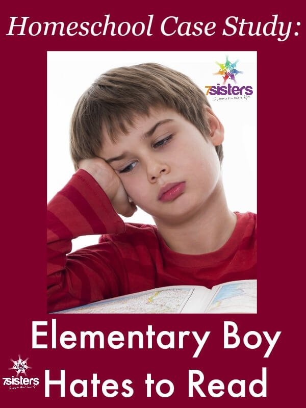Homeschool Case Study: Elementary Boy Hates Reading 7SistersHomeschool.com What to do when a child hates to read.