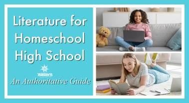 An Authoritative Guide to Literature for Homeschool High School 7SistersHomeschool.com