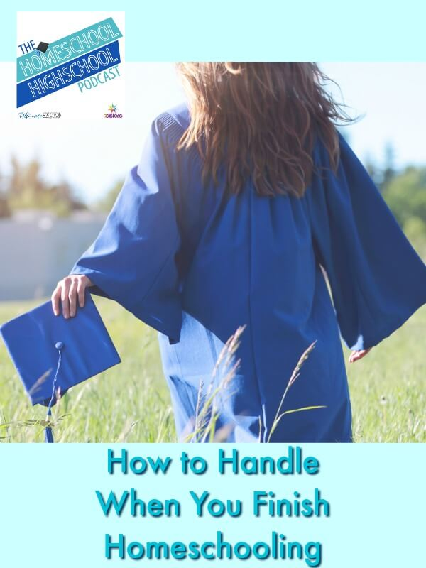 HSHSP Ep 169: How to Handle When You Finish Homeschooling. What do you do when you finish homeschool? God still has plans for you. Here's what to do. #HomeschoolHighSchoolPodcast #HomeschoolHighSchool #HomeschoolGraduation