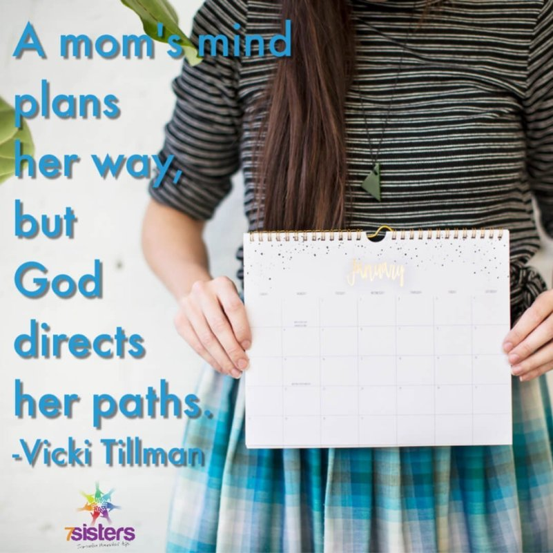 A mom's mind plans her way, but God directs her paths.Prayer and submission to God's plans helps moms relax and trust that HE has it under control!